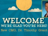 WELCOME new CMO, Dr. Timothy Grant!